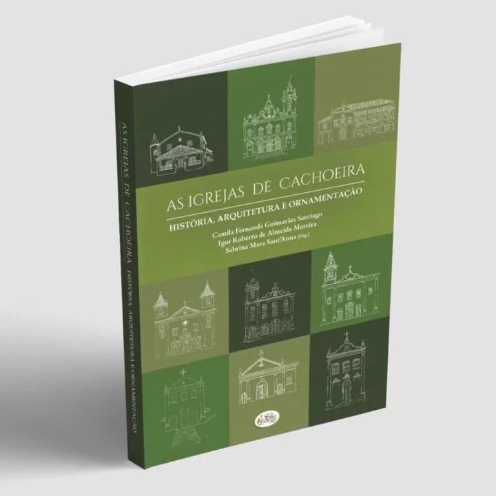 Prefeitura  disponibiliza para download: As Igrejas de Cachoeira Historia, Arquitetura e Ornamentação