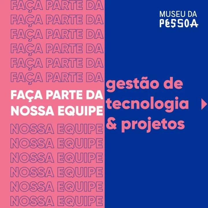 Museu da Pessoa contrata: Gestão de Tecnologia & projetos