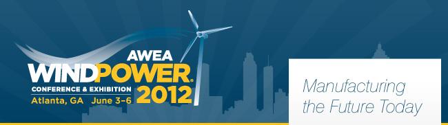AWEA WINDPOWER 2012 Conference & Exhibition - Atlanta, GA - June 3-6 - Manufacturing the Future Today