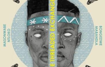 #TheThreadedExchange – Bongeziwe Mabandla