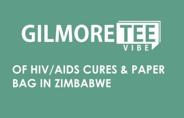 The Gilmore Tee Vibe – Of HIV/AIDS Cures & Paper Bag in Zimbabwe