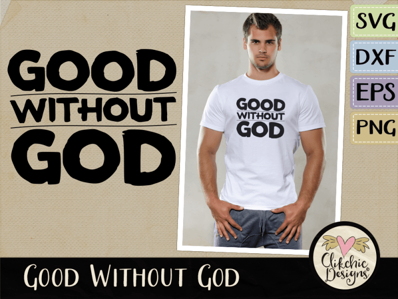 Good without God SVG Cutting File & Vector Clipart