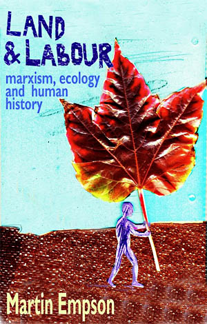 Martin Empson's new book, Land & Labour: Marxism, Ecology and Human History, will be published by Bookmarks in December.