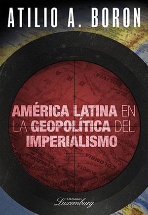 Atilio Boron America Latina