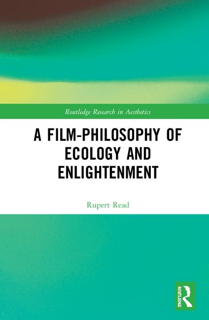 A Film-philosophy of Ecology and Enlightenment, by Rupert Read