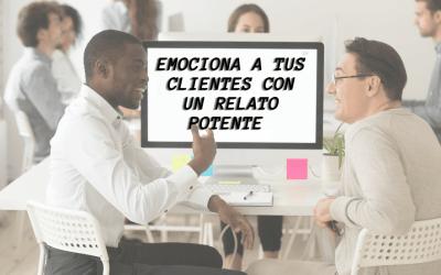 Emociona a tus clientes creando relatos potentes