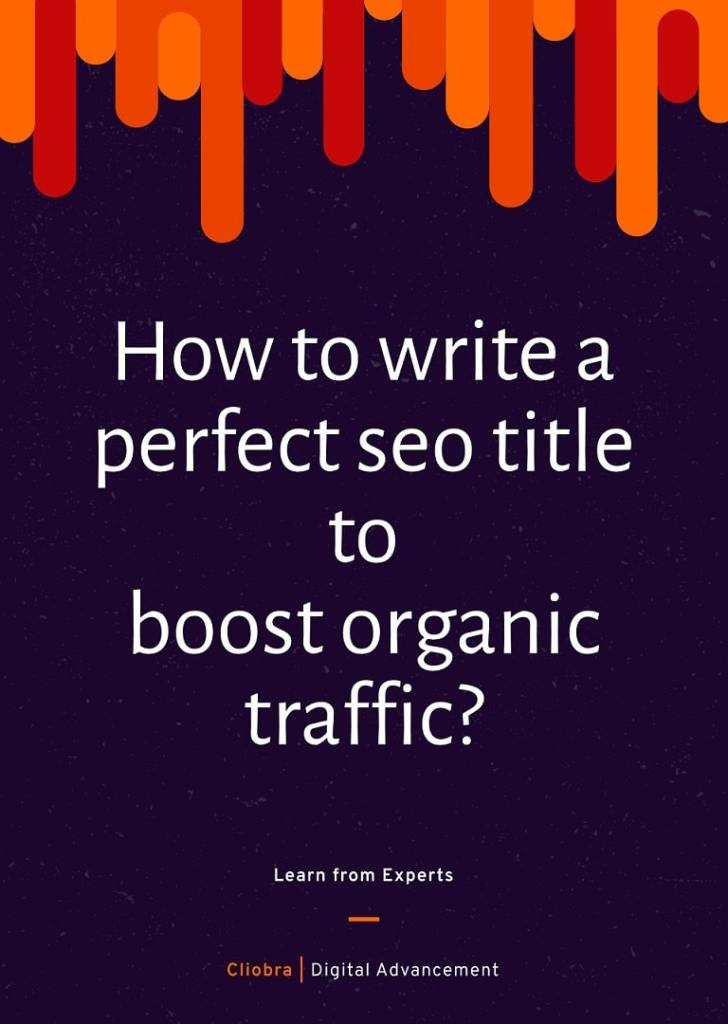 How to Write a Perfect SEO Title to Boost Your Organic Traffic?