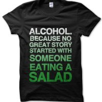 Alcohol. Because no great story started with salad t-shirt by Clique Wear