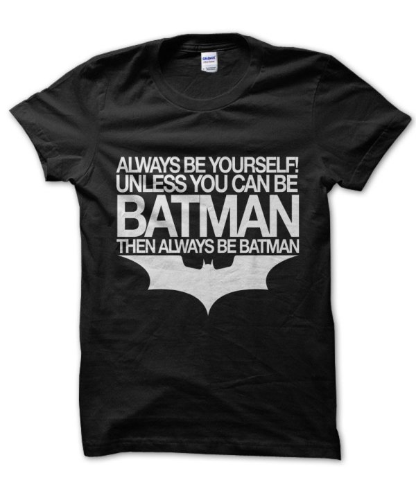 Always Be Yourself Unless You Can Be Batman t-shirt by Clique Wear