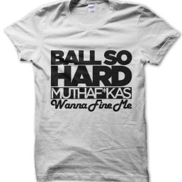 Ball So Hard Muthafuckas Wanna Fine Me Kanye West t-shirt by Clique Wear