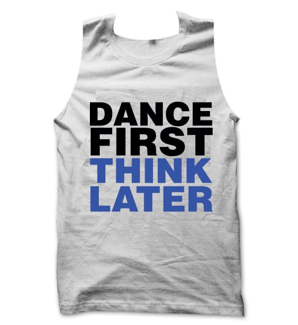 Dance First Think Later tank top / vest by Clique Wear