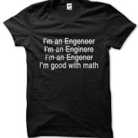 Engineer I'm good at math bad at spelling t-shirt by Clique Wear
