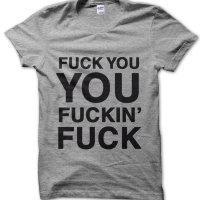 Fuck You You Fuckin' Fuck t-shirt by Clique Wear