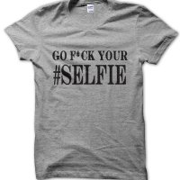 Go fuck your #selfie t-shirt by Clique Wear