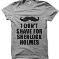 I Don't Shave for Sherlock Holmes t-shirt by Clique Wear
