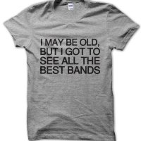 I may be old but I got to see all the best bands t-shirt by Clique Wear