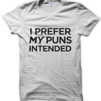 I prefer my pun intended t-shirt by Clique Wear