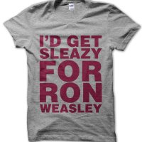 I'd Get Sleazy For Ron Weasley t-shirt by Clique Wear