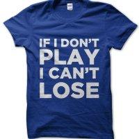 If I Don't Play I Can't Lose t-shirt by Clique Wear