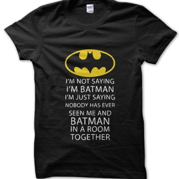 I'm Not Saying I'm Batman t-shirt by Clique Wear