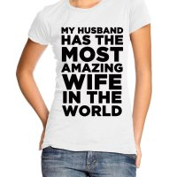 My husband has the most amazing wife in the world t-shirt by Clique Wear