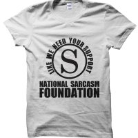 National Sarcasm Foundation: Like We Need your Support t-shirt by Clique Wear