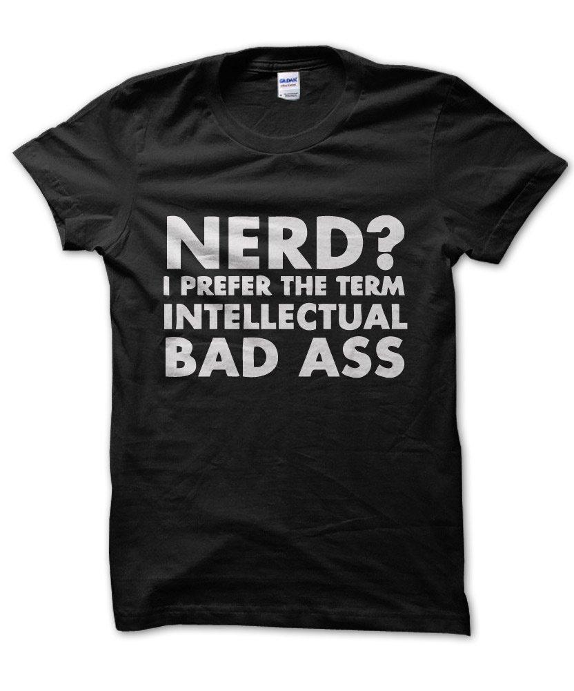 T-Shirt Sci Nerd I prefer the term intellectual badass fi Geek TEE