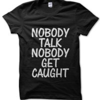 Nobody Talk Nobody Get Caught t-shirt by Clique Wear