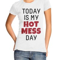 Today Is My Hot Mess Day t-shirt by Clique Wear