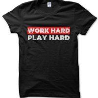 Work Hard Play Hard t-shirt by Clique Wear