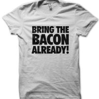 Bring the bacon already! t-shirt by Clique Wear