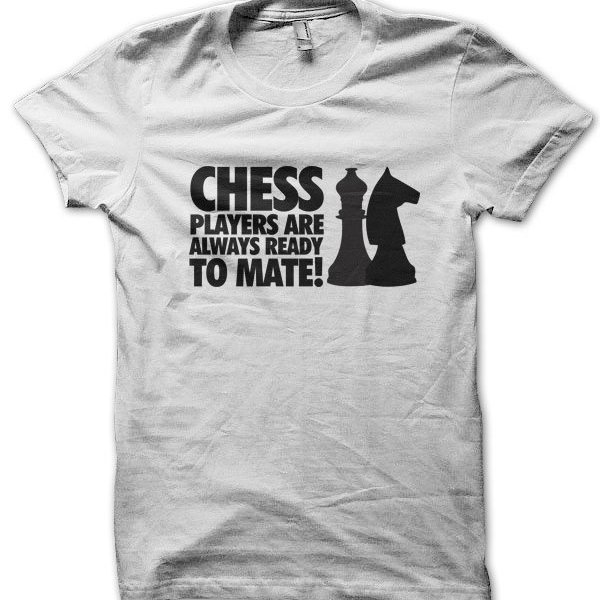 Chess players are always ready to mate! t-shirt by Clique Wear