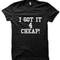 I Got It 4 Cheap! t-shirt by Clique Wear