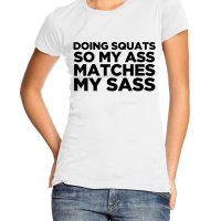 Doing Squats So My Ass Matches My Sass Girl t-shirt by Clique Wear