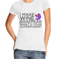 I Make Wine Disappear Whats Your Superpower Girl t-shirt by Clique Wear