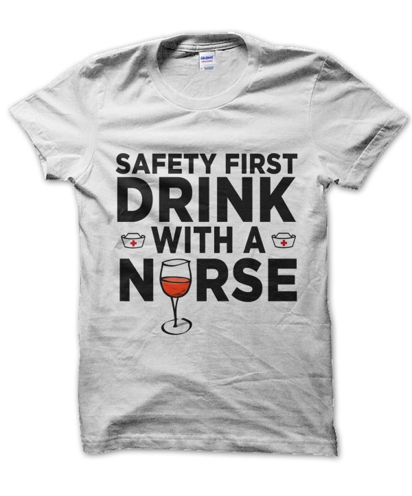 Safety First Drink With a Nurse t-shirt by Clique Wear