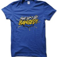 Chat Shit Get Banged t-shirt by Clique Wear
