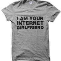 I Am Your Internet Girlfriend t-shirt by Clique Wear