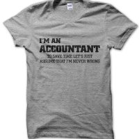 I'm an accountant lets just assume I'm never wrong t-shirt by Clique Wear