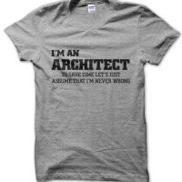I'm an architect lets just assume I'm never wrong t-shirt by Clique Wear