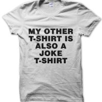 My Other T-shirt Is Also a Joke T-shirt t-shirt by Clique Wear