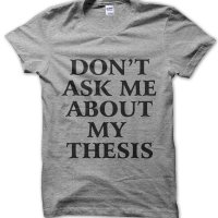 Don't Ask Me About My Thesis t-shirt by Clique Wear