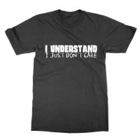 I Understand I Just Don't Care t-shirt by Clique Wear