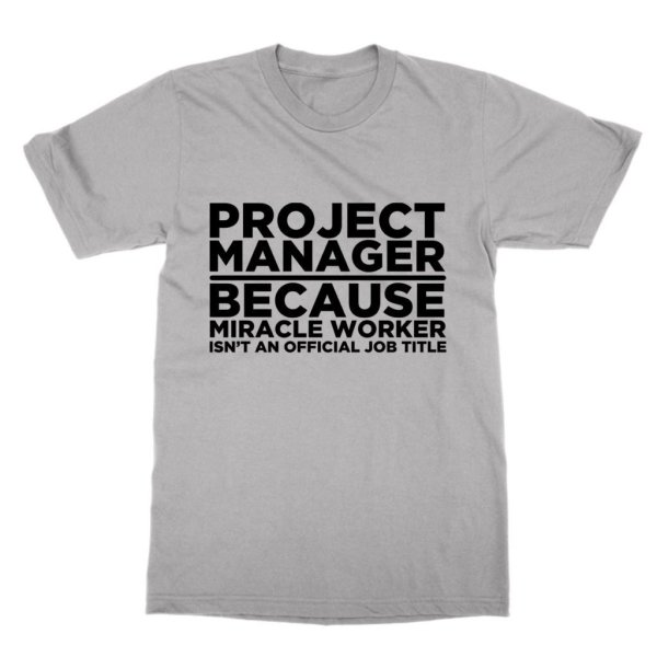 Project Manager Because Miracle Worker Isn't an Official Job title t-shirt by Clique Wear