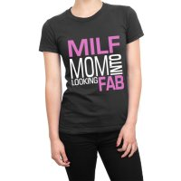 Milf Mom Into Looking Fab t-shirt by Clique Wear