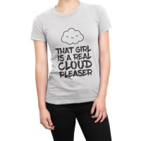 That Girl Is a Real Cloud Pleaser t-shirt by Clique Wear