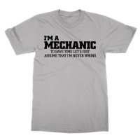 I'm a Mechanic lets just assume I'm never wrong t-shirt by Clique Wear