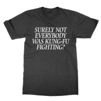 Surely Not Everybody Was Kung-Fu Fighting t-shirt by Clique Wear