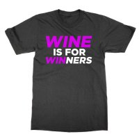 Wine Is For Winners t-shirt by Clique Wear