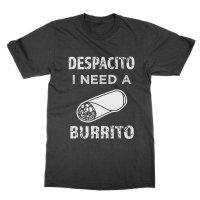 Despacito I Need a Burrito t-shirt by Clique Wear